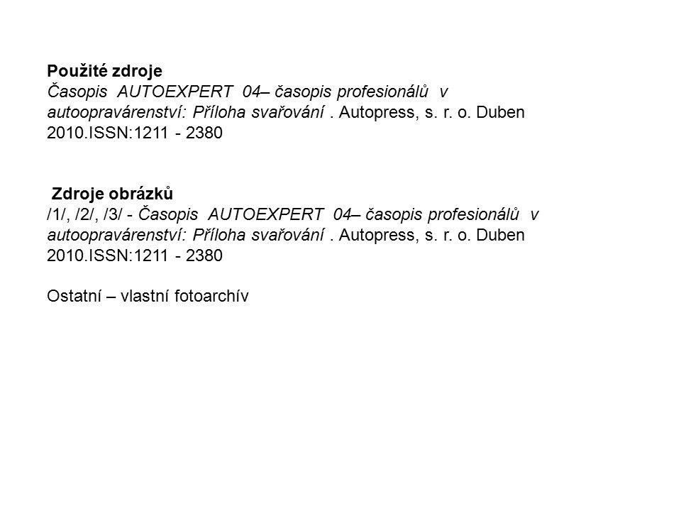 Použité zdroje Časopis AUTOEXPERT 04– časopis profesionálů v autoopravárenství: Příloha svařování. Autopress, s. r. o. Duben 2010.ISSN:1211 - 2380 Zdr