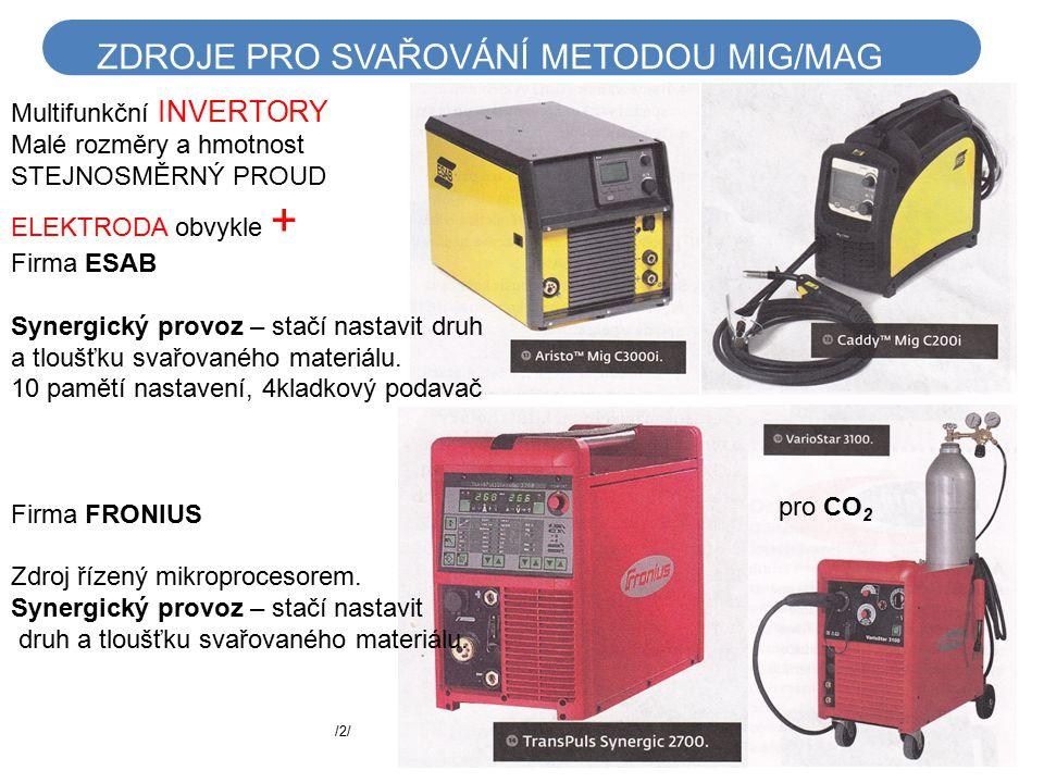 ZDROJE PRO SVAŘOVÁNÍ METODOU MIG/MAG Multifunkční INVERTORY Malé rozměry a hmotnost STEJNOSMĚRNÝ PROUD ELEKTRODA obvykle + Firma ESAB Synergický provo