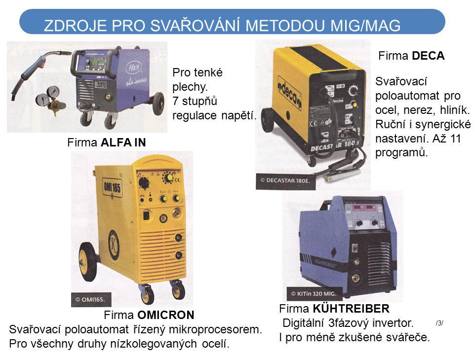 ZDROJE PRO SVAŘOVÁNÍ METODOU MIG/MAG Firma ALFA IN Firma OMICRON Svařovací poloautomat řízený mikroprocesorem. Pro všechny druhy nízkolegovaných ocelí