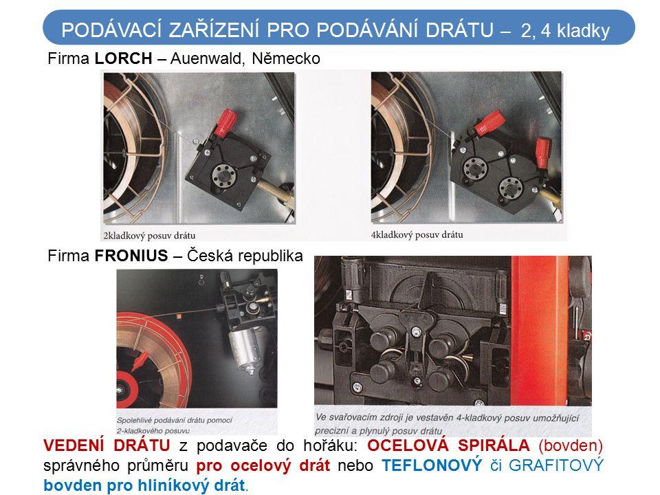 PODÁVACÍ ZAŘÍZENÍ PRO PODÁVÁNÍ DRÁTU – 2, 4 kladky Firma LORCH – Auenwald, Německo Firma FRONIUS – Česká republika VEDENÍ DRÁTU z podavače do hořáku: