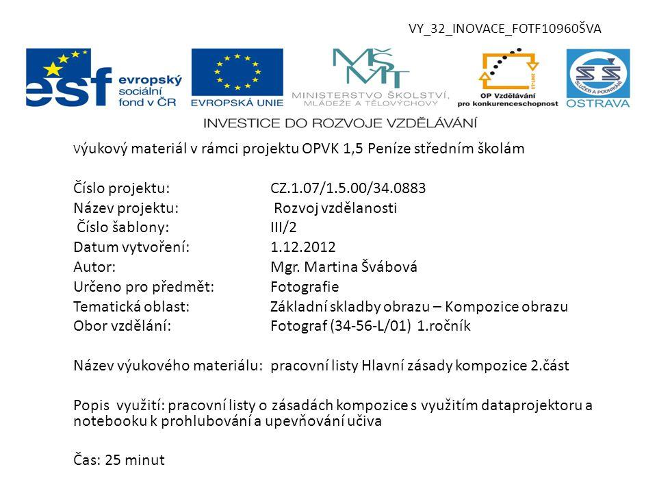 VY_32_INOVACE_FOTF10960ŠVA V ýukový materiál v rámci projektu OPVK 1,5 Peníze středním školám Číslo projektu:CZ.1.07/1.5.00/34.0883 Název projektu: Rozvoj vzdělanosti Číslo šablony:III/2 Datum vytvoření:1.12.2012 Autor:Mgr.