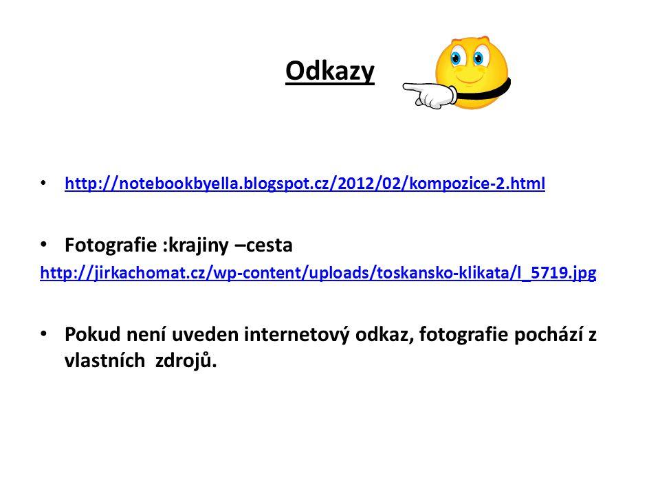 Odkazy http://notebookbyella.blogspot.cz/2012/02/kompozice-2.html Fotografie :krajiny –cesta http://jirkachomat.cz/wp-content/uploads/toskansko-klikata/l_5719.jpg Pokud není uveden internetový odkaz, fotografie pochází z vlastních zdrojů.