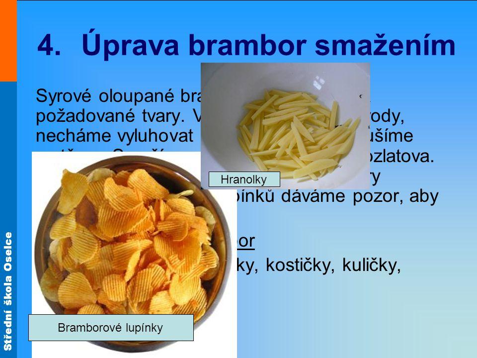 Střední škola Oselce 4.Úprava brambor smažením Syrové oloupané brambory nakrájíme na požadované tvary.