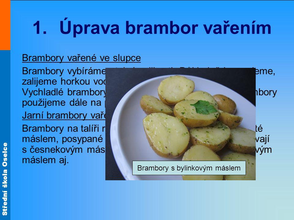 Střední škola Oselce 1.Úprava brambor vařením Brambory vařené ve slupce Brambory vybíráme stejné velikosti.