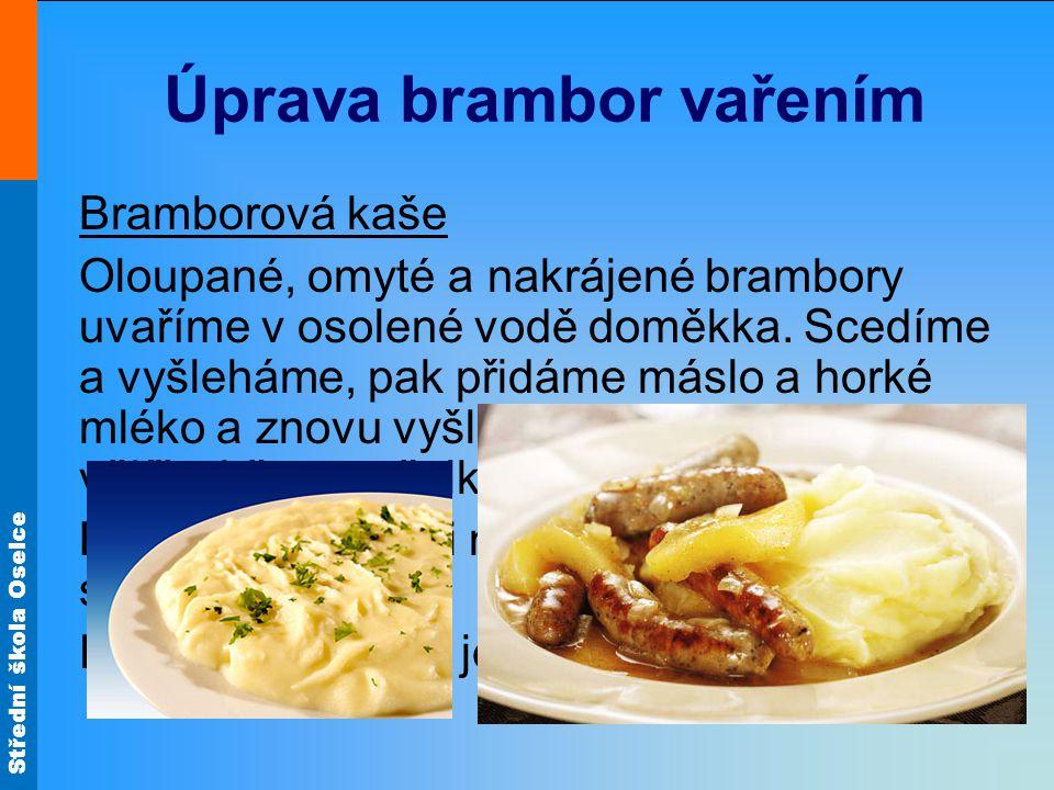 Střední škola Oselce Úprava brambor vařením Bramborová kaše Oloupané, omyté a nakrájené brambory uvaříme v osolené vodě doměkka.