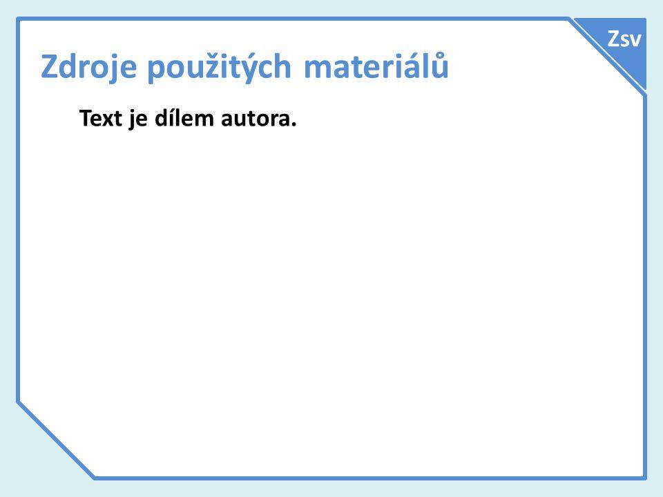 Zdroje použitých materiálů Text je dílem autora. Zsv
