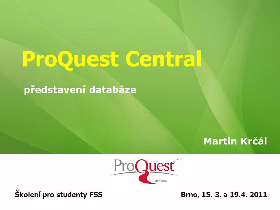 ProQuest Central Martin Krčál Školení pro studenty FSSBrno, 15.