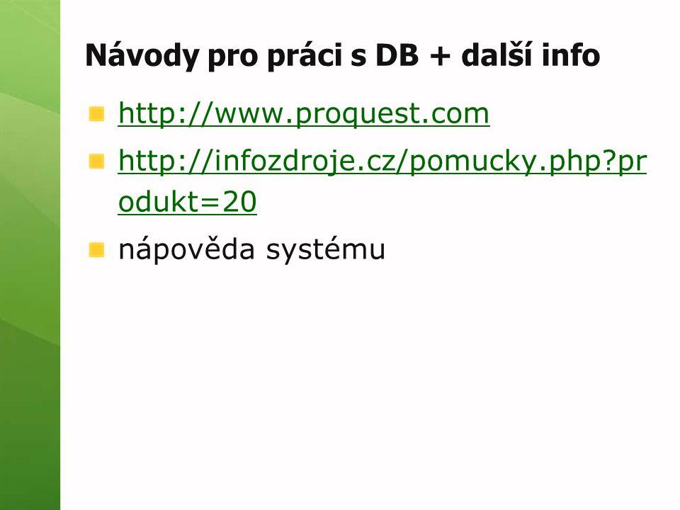 Návody pro práci s DB + další info http://www.proquest.com http://infozdroje.cz/pomucky.php pr odukt=20 nápověda systému