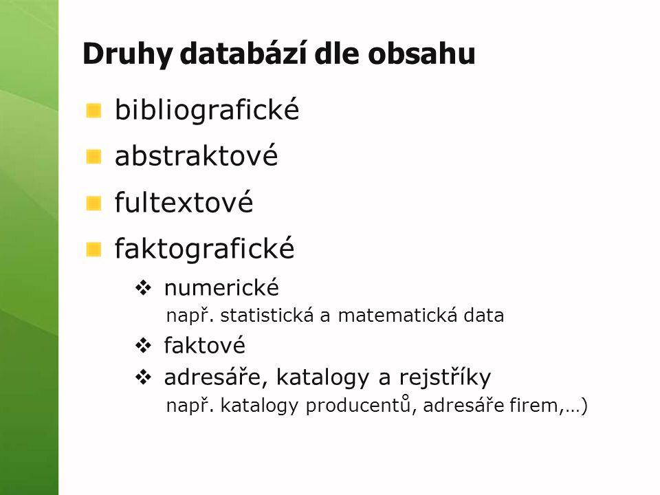 Druhy databází dle obsahu bibliografické abstraktové fultextové faktografické  numerické např.