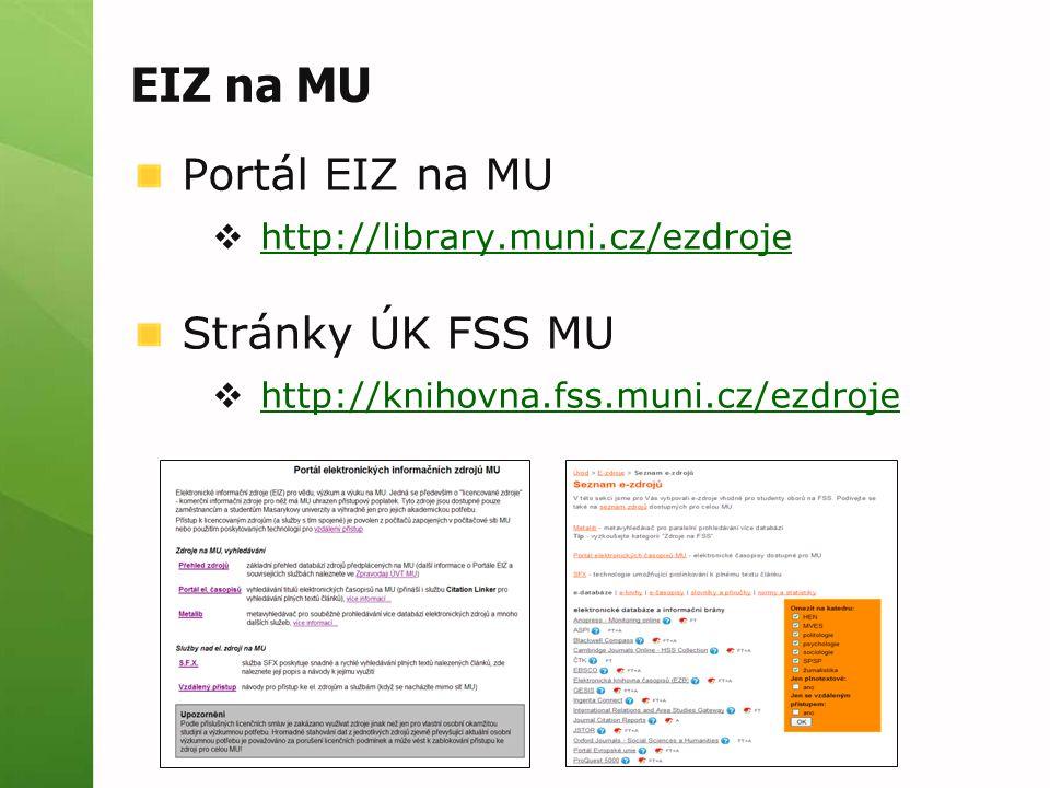 EIZ na MU Portál EIZ na MU  http://library.muni.cz/ezdroje http://library.muni.cz/ezdroje Stránky ÚK FSS MU  http://knihovna.fss.muni.cz/ezdroje http://knihovna.fss.muni.cz/ezdroje