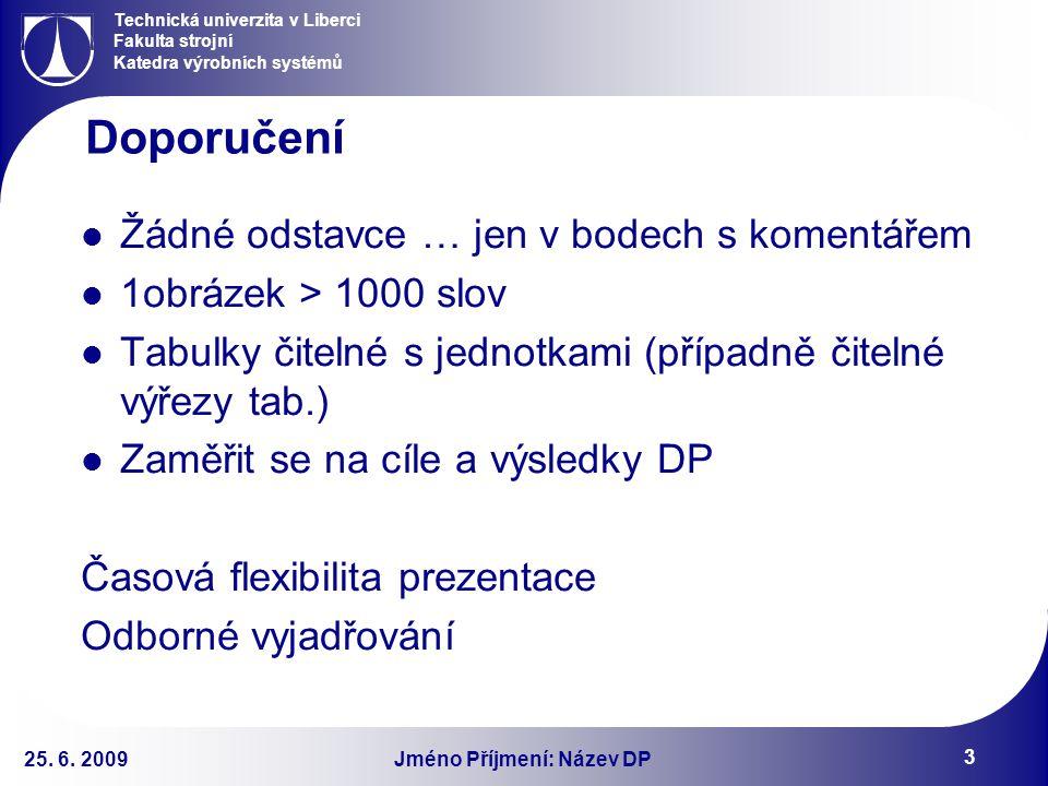 Technická univerzita v Liberci Fakulta strojní Katedra výrobních systémů Jméno Příjmení: Název DP 25.