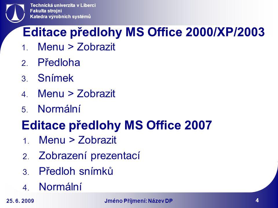 Technická univerzita v Liberci Fakulta strojní Katedra výrobních systémů Jméno Příjmení: Název DP 25. 6. 2009 4 Editace předlohy MS Office 2000/XP/200