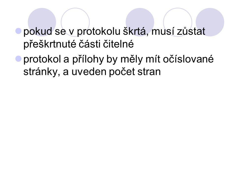 pokud se v protokolu škrtá, musí zůstat přeškrtnuté části čitelné protokol a přílohy by měly mít očíslované stránky, a uveden počet stran