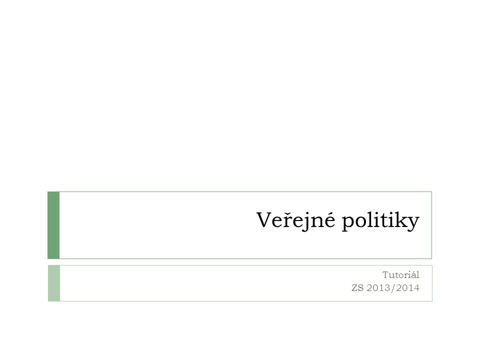 Veřejné politiky Tutoriál ZS 2013/2014