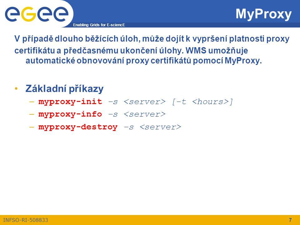 Enabling Grids for E-sciencE INFSO-RI-508833 7 MyProxy V případě dlouho běžících úloh, může dojít k vypršení platnosti proxy certifikátu a předčasnému ukončení úlohy.