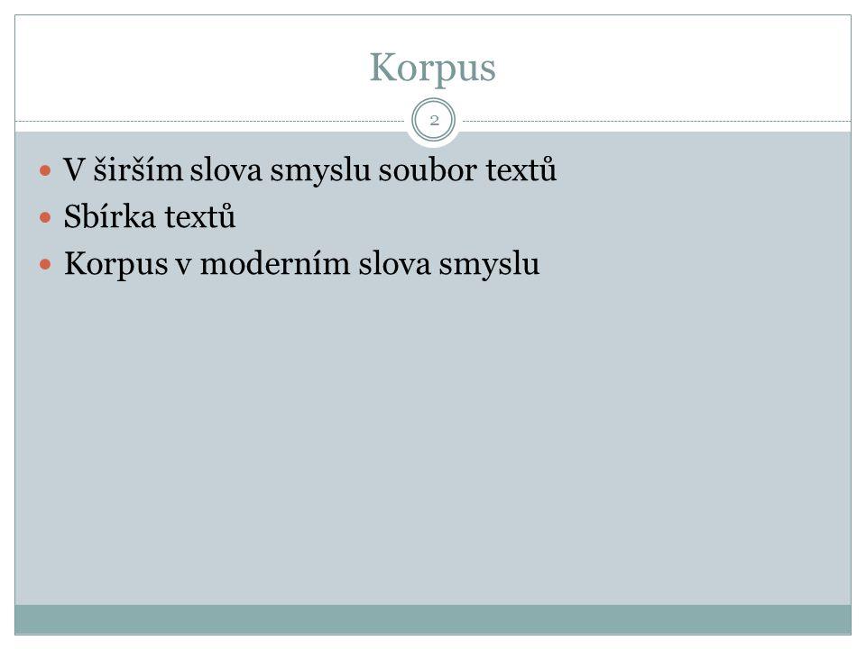 Korpus 2 V širším slova smyslu soubor textů Sbírka textů Korpus v moderním slova smyslu