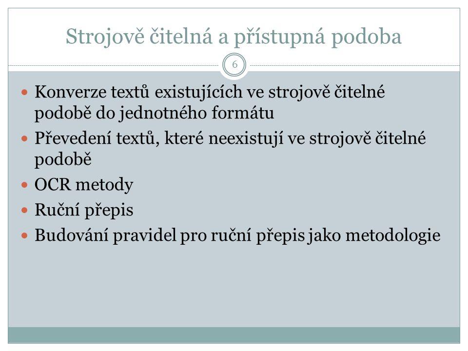 Strojově čitelná a přístupná podoba 6 Konverze textů existujících ve strojově čitelné podobě do jednotného formátu Převedení textů, které neexistují v