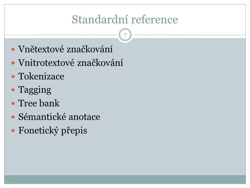 Standardní reference 7 Vnětextové značkování Vnitrotextové značkování Tokenizace Tagging Tree bank Sémantické anotace Fonetický přepis