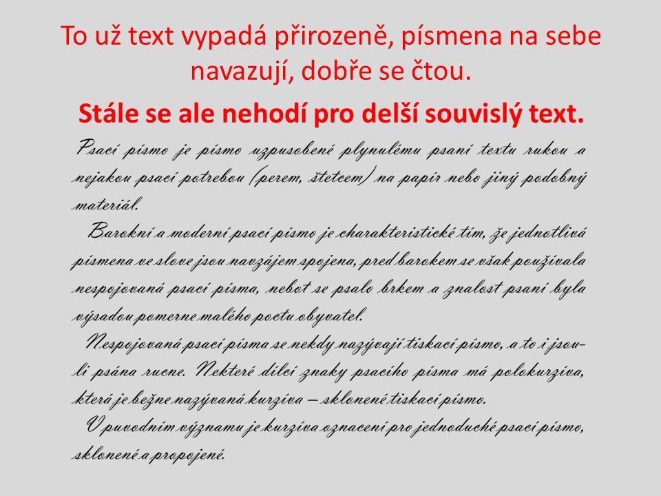 To už text vypadá přirozeně, písmena na sebe navazují, dobře se čtou. Stále se ale nehodí pro delší souvislý text.