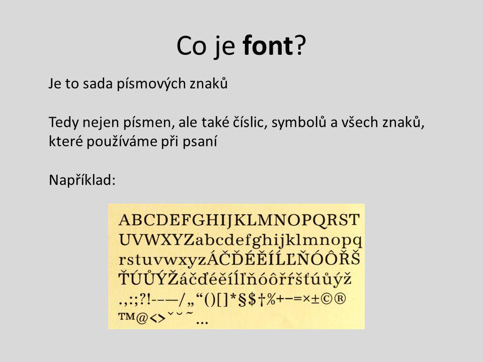 Co je font? Je to sada písmových znaků Tedy nejen písmen, ale také číslic, symbolů a všech znaků, které používáme při psaní Například: