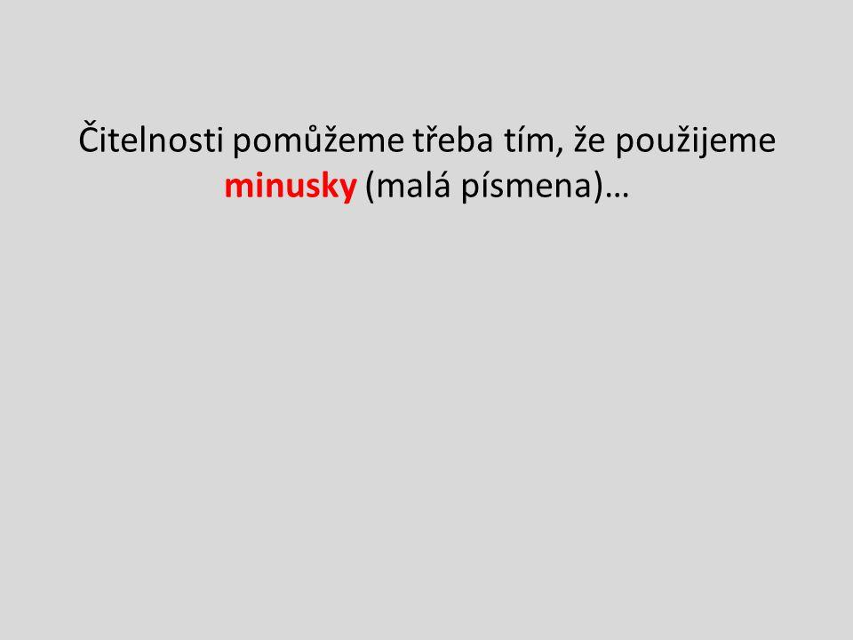 Čitelnosti pomůžeme třeba tím, že použijeme minusky (malá písmena)…