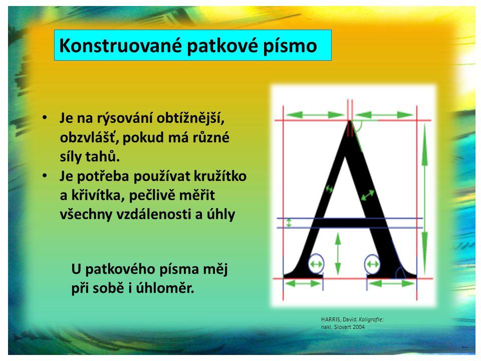 Konstruované patkové písmo ©c.zuk Je na rýsování obtížnější, obzvlášť, pokud má různé síly tahů.