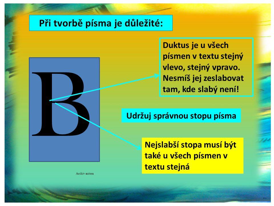 Při tvorbě písma je důležité: Archiv autora ©c.zuk B Duktus je u všech písmen v textu stejný vlevo, stejný vpravo.
