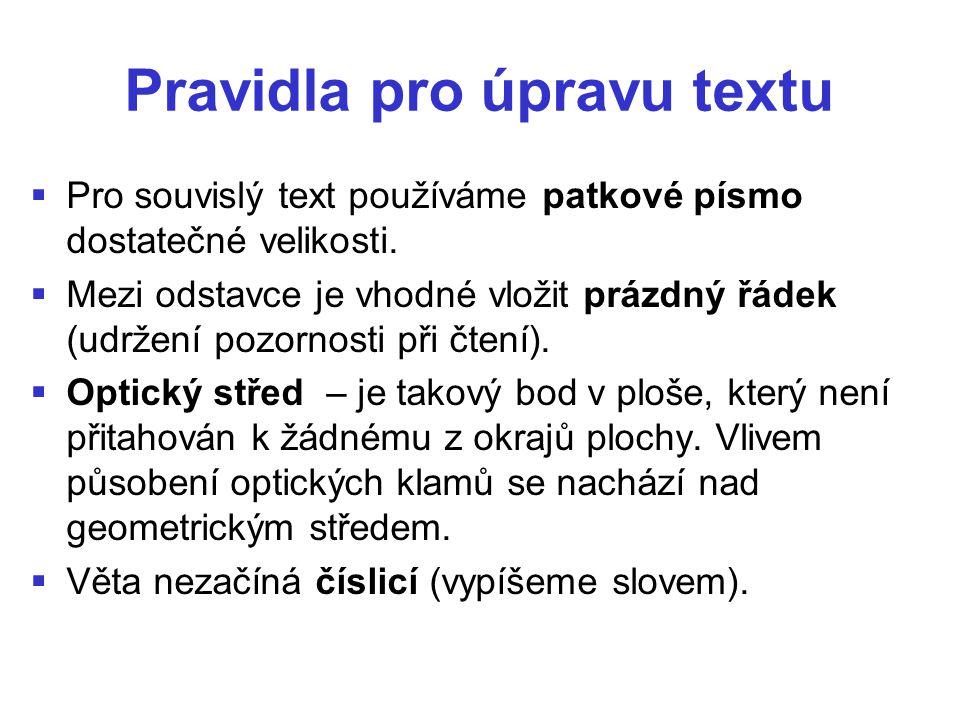 Pravidla pro úpravu textu   Pro souvislý text používáme patkové písmo dostatečné velikosti.   Mezi odstavce je vhodné vložit prázdný řádek (udržen