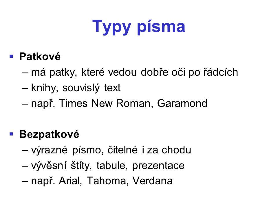Typy písma   Patkové – má patky, které vedou dobře oči po řádcích – knihy, souvislý text – např. Times New Roman, Garamond   Bezpatkové – výrazné