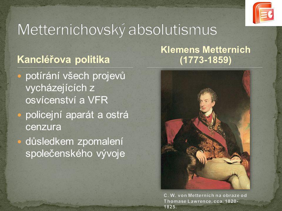 Kancléřova politika potírání všech projevů vycházejících z osvícenství a VFR policejní aparát a ostrá cenzura důsledkem zpomalení společenského vývoje Klemens Metternich (1773-1859)
