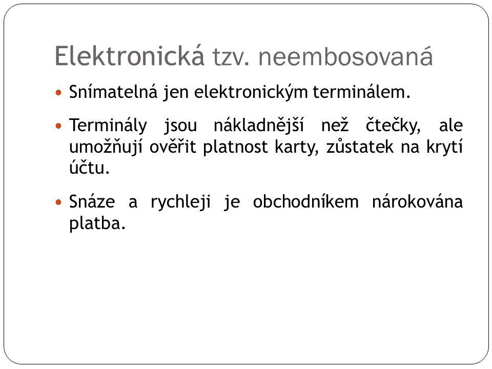Elektronická tzv. neembosovaná Snímatelná jen elektronickým terminálem. Terminály jsou nákladnější než čtečky, ale umožňují ověřit platnost karty, zůs