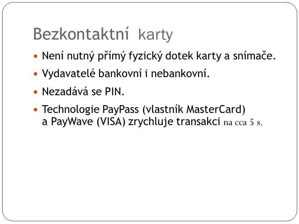 Bezkontaktní karty Není nutný přímý fyzický dotek karty a snímače. Vydavatelé bankovní i nebankovní. Nezadává se PIN. Technologie PayPass (vlastník Ma