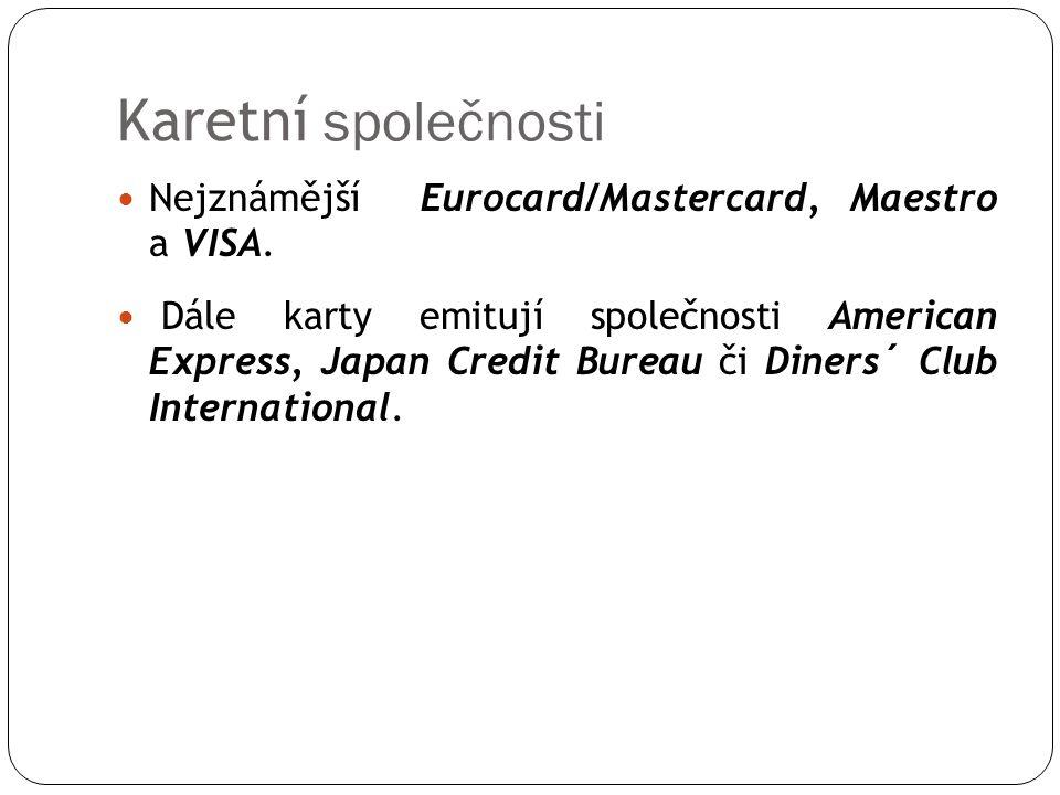 Karetní společnosti Nejznámější Eurocard/Mastercard, Maestro a VISA. Dále karty emitují společnosti American Express, Japan Credit Bureau či Diners´ C