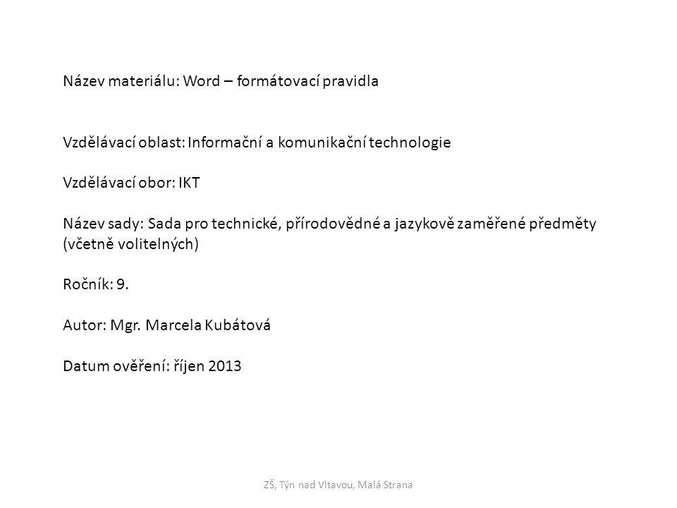ZŠ, Týn nad Vltavou, Malá Strana Název materiálu: Word – formátovací pravidla Vzdělávací oblast: Informační a komunikační technologie Vzdělávací obor: