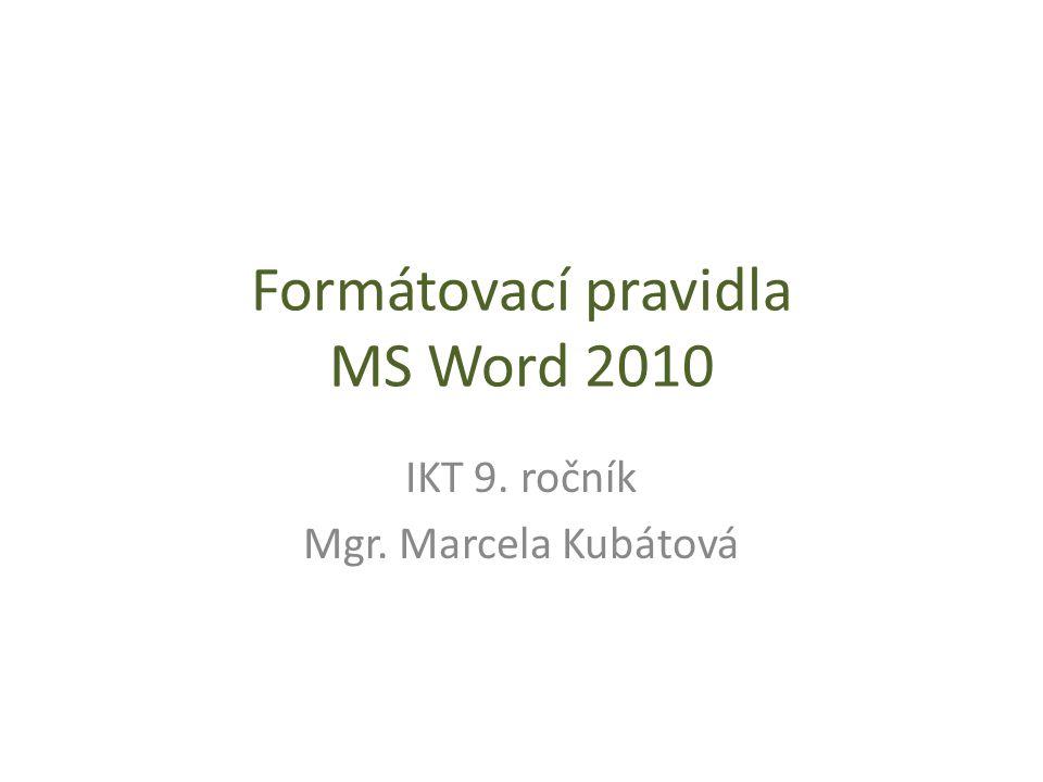 Formátovací pravidla MS Word 2010 IKT 9. ročník Mgr. Marcela Kubátová