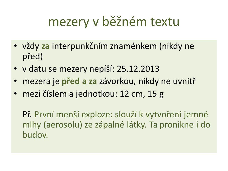 mezery v běžném textu vždy za interpunkčním znaménkem (nikdy ne před) v datu se mezery nepíší: 25.12.2013 mezera je před a za závorkou, nikdy ne uvnit