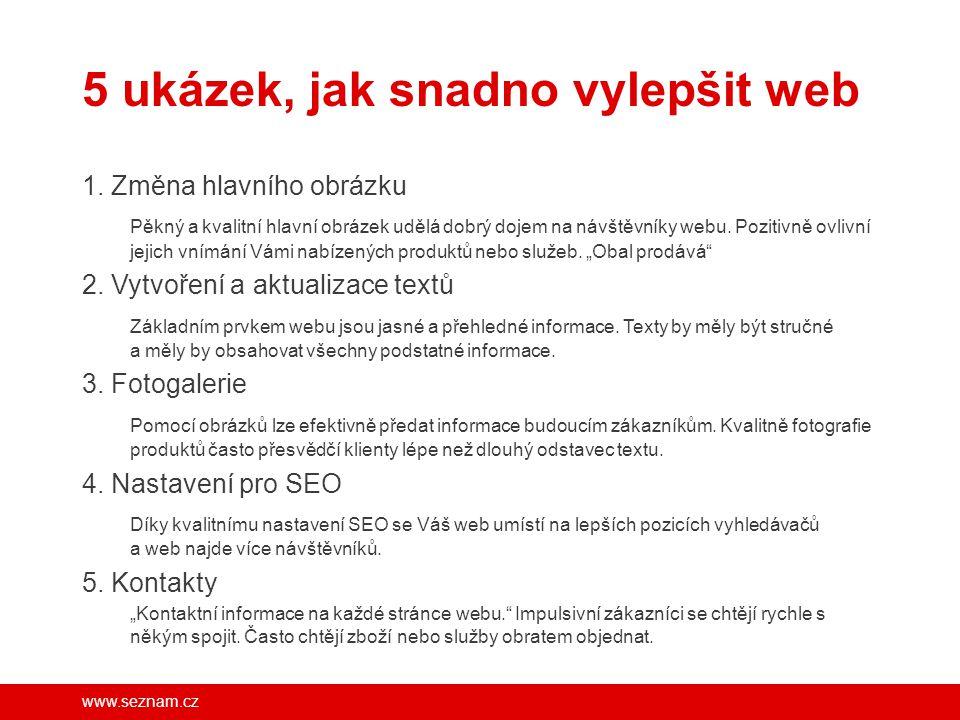 www.seznam.cz 5 ukázek, jak snadno vylepšit web 1. Změna hlavního obrázku Pěkný a kvalitní hlavní obrázek udělá dobrý dojem na návštěvníky webu. Pozit