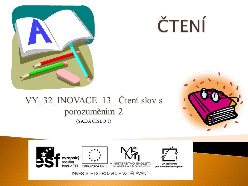 VY_32_INOVACE_13_ Čtení slov s porozuměním 2 (SADA ČÍSLO 1)