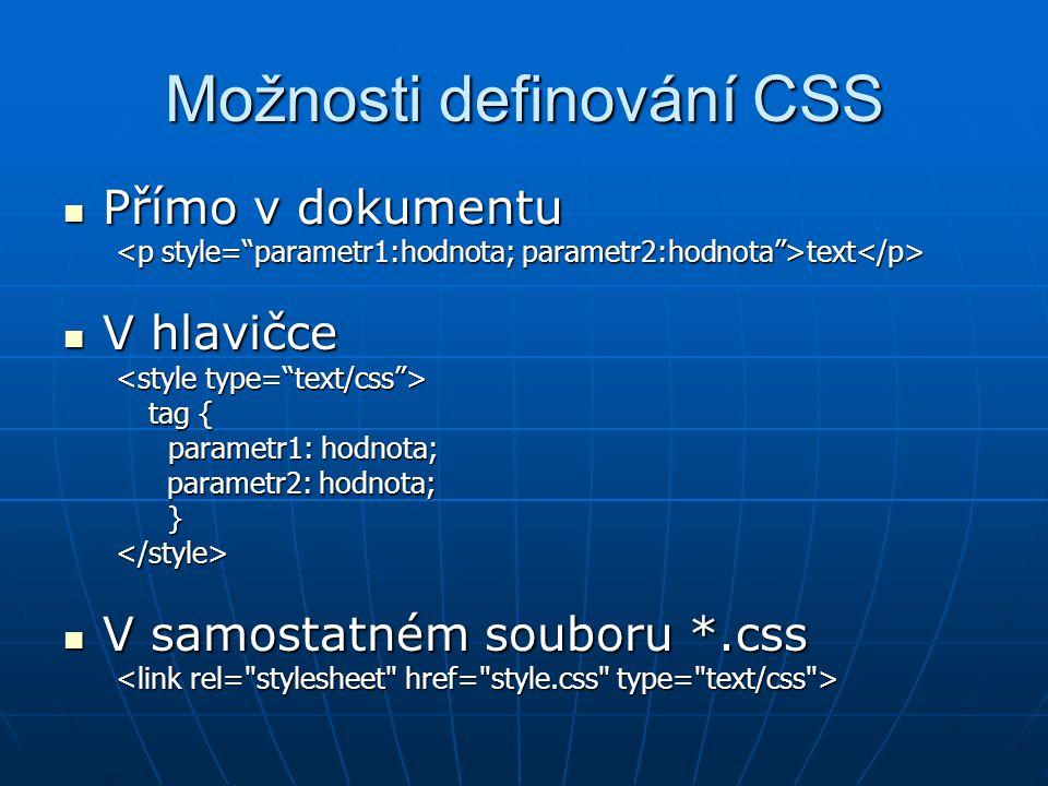 Komentáře v CSS Komentáře se vkládají mezi: /* a */ Komentáře se vkládají mezi: /* a */ Např: Např: /* Následuje Tag1 */ Tag1 { parametr1:hodnota; /* komentář */ parametr2:hodnota; /* komentář */ parametr2:hodnota; /* komentář */ }