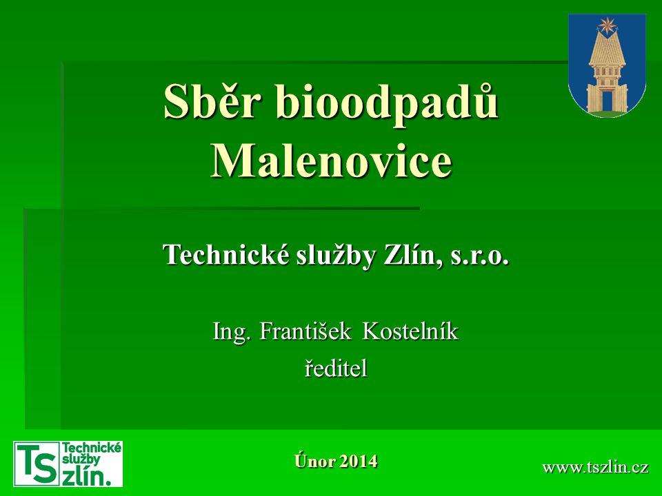 Sběr bioodpadů Malenovice www.tszlin.cz Technické služby Zlín, s.r.o. Ing. František Kostelník ředitel Únor 2014