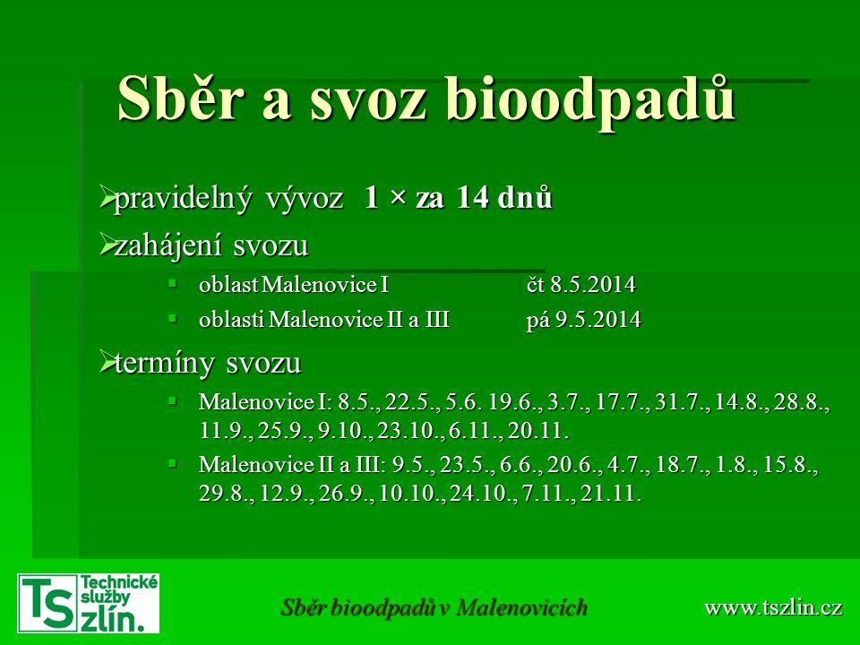 Sběr a svoz bioodpadů  pravidelný vývoz 1 × za 14 dnů  zahájení svozu  oblast Malenovice I čt 8.5.2014  oblasti Malenovice II a IIIpá 9.5.2014  t