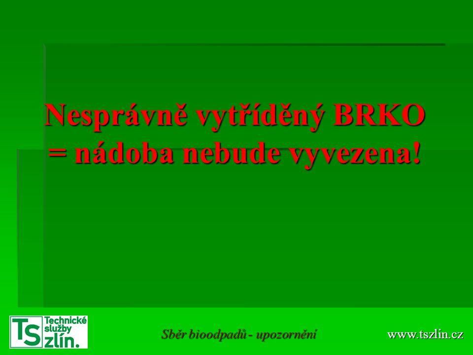 Nesprávně vytříděný BRKO = nádoba nebude vyvezena! www.tszlin.cz Sběr bioodpadů - upozornění