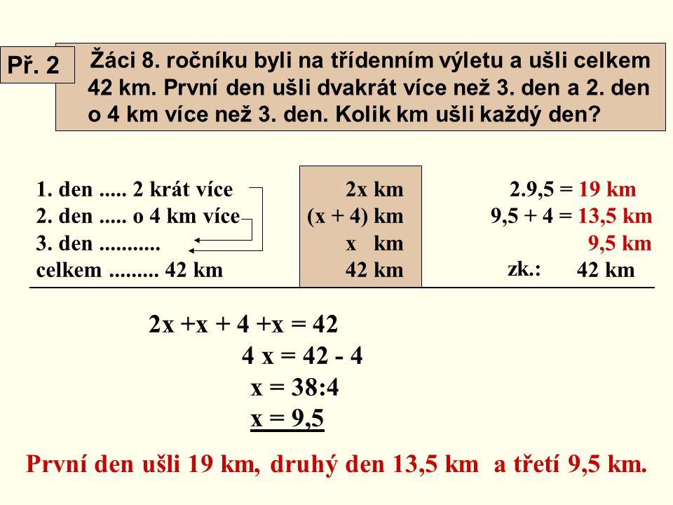 Žáci 8. ročníku byli na třídenním výletu a ušli celkem 42 km. První den ušli dvakrát více než 3. den a 2. den o 4 km více než 3. den. Kolik km ušli ka