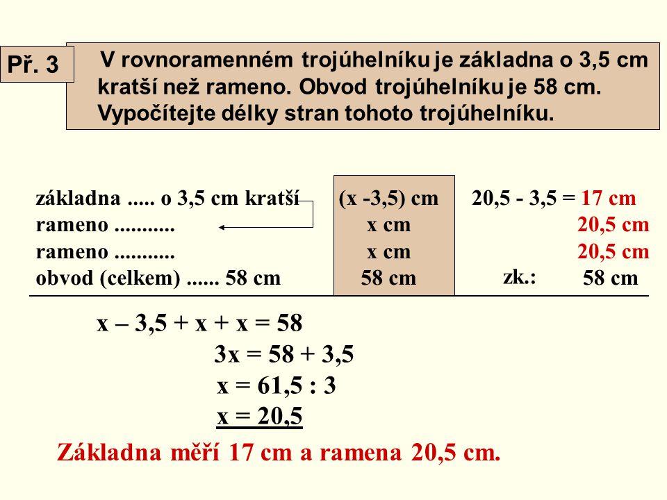 V rovnoramenném trojúhelníku je základna o 3,5 cm kratší než rameno. Obvod trojúhelníku je 58 cm. Vypočítejte délky stran tohoto trojúhelníku. základn
