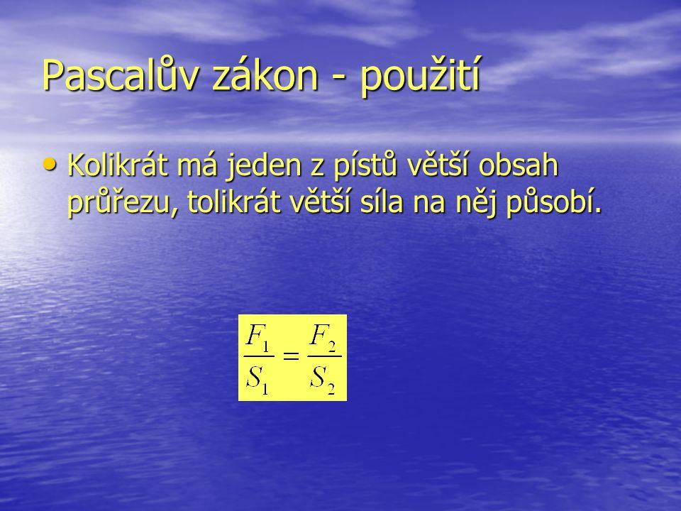 Pascalův zákon - použití Kolikrát má jeden z pístů větší obsah průřezu, tolikrát větší síla na něj působí.