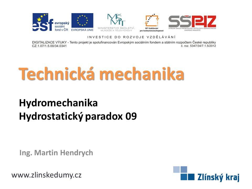 Hydromechanika Hydrostatický paradox 09 Ing. Martin Hendrych Technická mechanika www.zlinskedumy.cz
