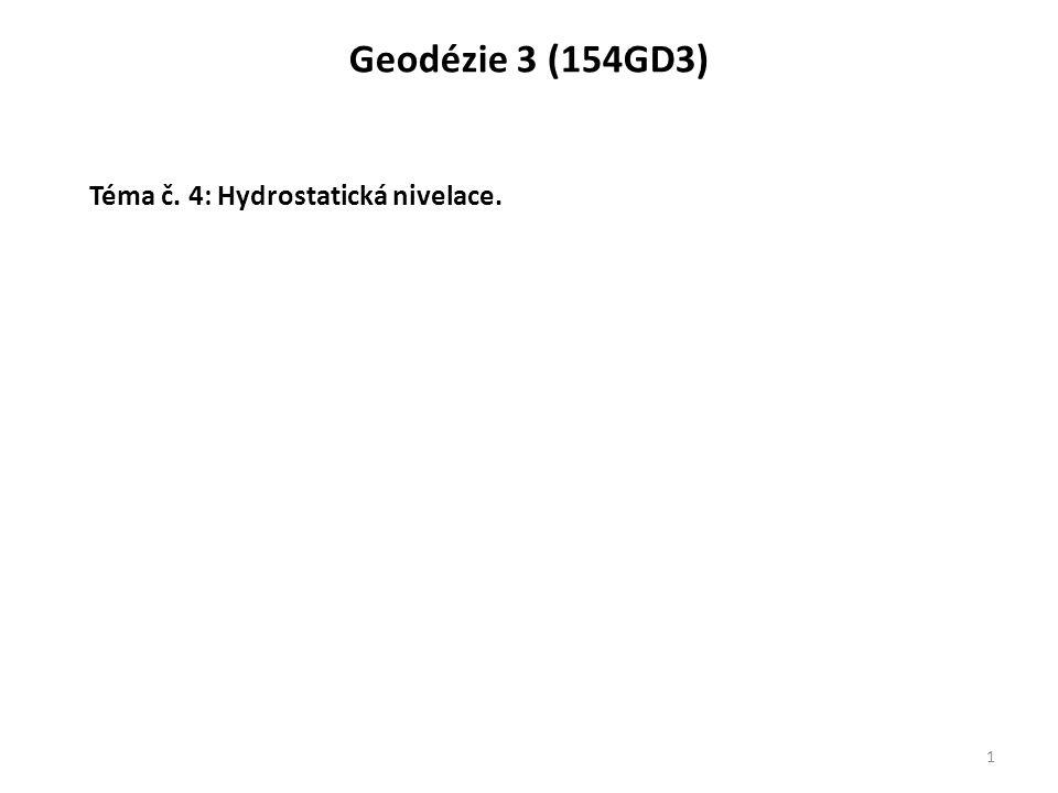 Geodézie 3 (154GD3) 1 Téma č. 4: Hydrostatická nivelace.