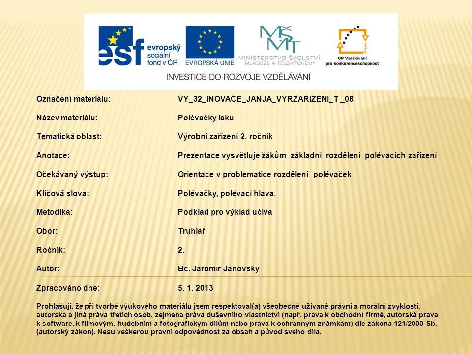 Označení materiálu: VY_32_INOVACE_JANJA_VYRZARIZENI_T _08 Název materiálu:Polévačky laku Tematická oblast:Výrobní zařízení 2.
