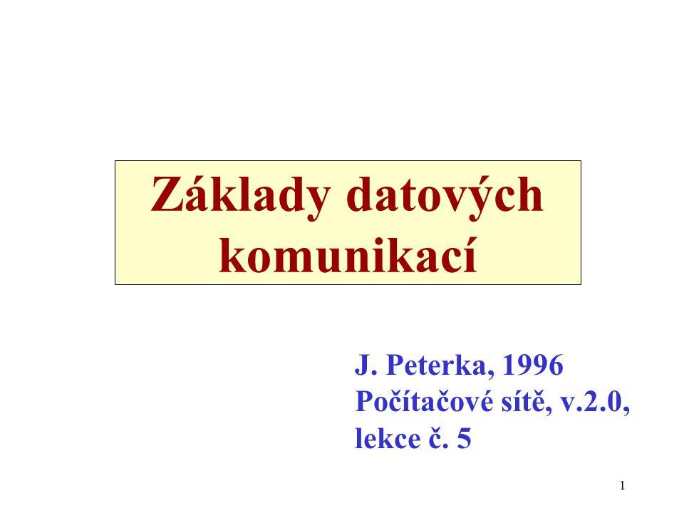 1 Základy datových komunikací J. Peterka, 1996 Počítačové sítě, v.2.0, lekce č. 5