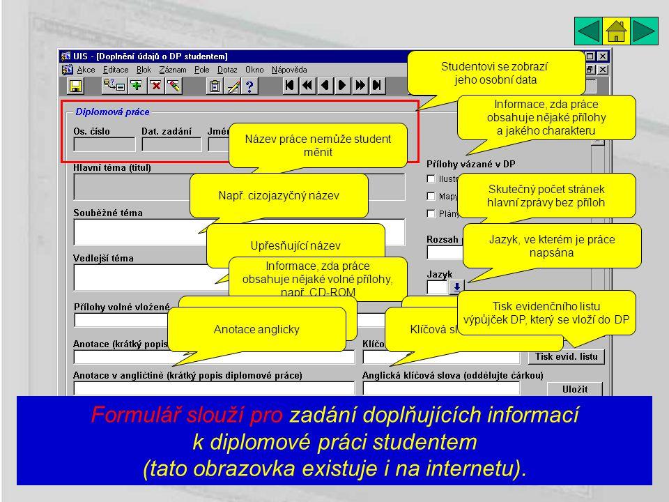Formulář slouží pro zadání doplňujících informací k diplomové práci studentem (tato obrazovka existuje i na internetu). Studentovi se zobrazí jeho oso